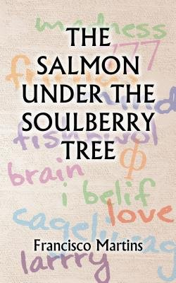 The Salmon Under the Soulberry Tree (Electronic book text): Francisco Martins