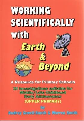 Working Scientifically with Earth and Beyond - A Resource for Primary School Teachers: 35 Investigations Suitable for...