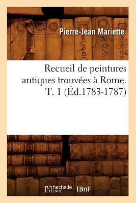 Recueil de Peintures Antiques Trouvees a Rome. T. 1 (Ed.1783-1787) (French, Paperback): Pierre Jean Mariette