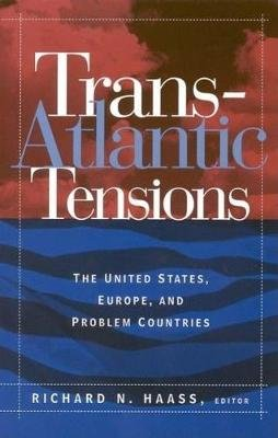 Trans-Atlantic Tensions - The United States, Europe, and Problem Countries (Paperback): Richard N. Haass