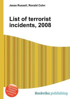 List of Terrorist Incidents, 2008 (Paperback): Jesse Russell, Ronald Cohn