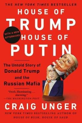 House of Trump, House of Putin - The Untold Story of Donald Trump and the Russian Mafia (Paperback): Craig Unger