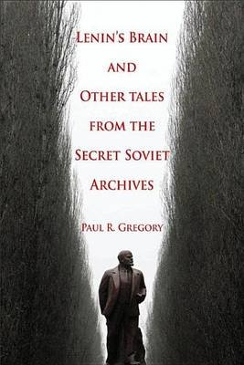 Lenin's Brain and Other Tales from the Secret Soviet Archives (Electronic book text): Paul R Gregory