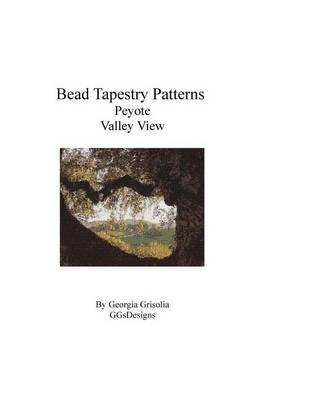 Bead Tapestry Patterns Peyote Valley View (Large print, Paperback, large type edition): Georgia Grisolia