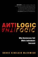 Antilogic - Why Businesses Fail While Individuals Succeed (Hardcover): Bruce McComish