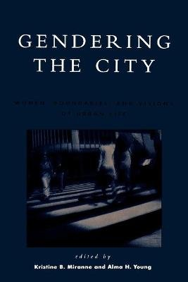 Gendering the City - Women, Boundaries, and Visions of Urban Life (Paperback): Kristine B. Miranne, Alma H. Young