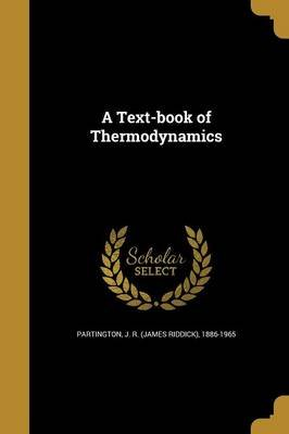 A Text-Book of Thermodynamics (Paperback): J R (James Riddick) 1886- Partington