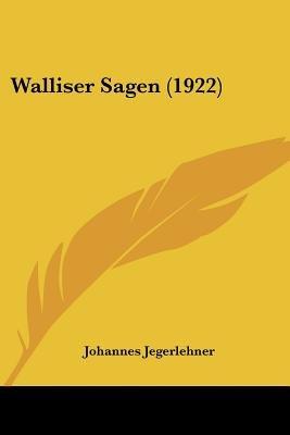 Walliser Sagen (1922) (English, German, Paperback): Johannes Jegerlehner