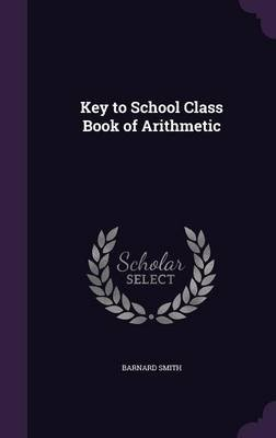 Key to School Class Book of Arithmetic (Hardcover): Barnard Smith