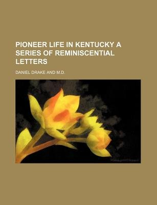 Pioneer Life in Kentucky a Series of Reminiscential Letters (Paperback): Daniel Drake