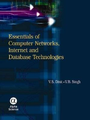 Essentials of Computer Networks, Internet and Database Technologies (Hardcover): V. S. Dixit, V.B. Singh