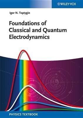 Foundations of Classical and Quantum Electrodynamics (Electronic book text, 1st edition): Igor N. Toptygin