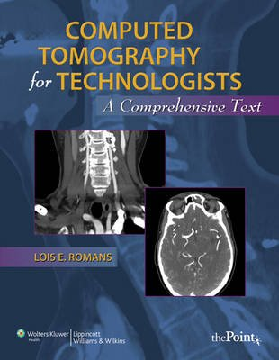 Computed Tomography for Technologists: A Comprehensive Text (Paperback, New): Lois Romans