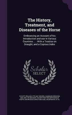 The History, Treatment, and Diseases of the Horse - Embrancing an Account of His Introduction and Use in Various Countries ...:...