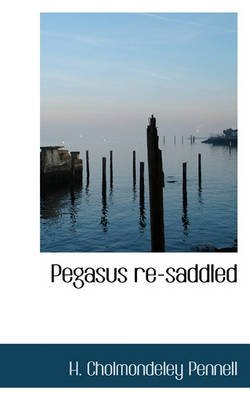 Pegasus Re-Saddled (Paperback): H Cholmondeley-pennell
