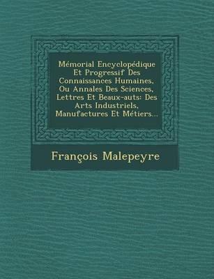 Memorial Encyclopedique Et Progressif Des Connaissances Humaines, Ou Annales Des Sciences, Lettres Et Beaux-Auts - Des Arts...
