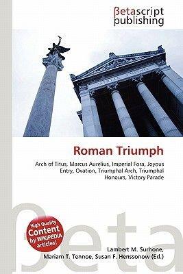Roman Triumph (Paperback): Lambert M. Surhone, Miriam T. Timpledon, Susan F. Marseken