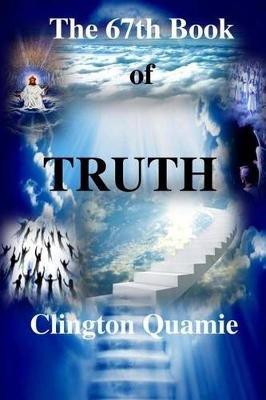 The 67th Book of Truth (Paperback): Clington Quamie