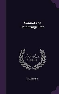 Sonnets of Cambridge Life (Hardcover): William Nind