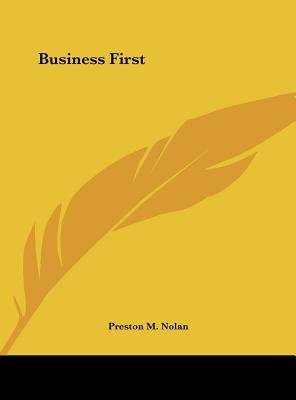 Business First (Hardcover): Preston M. Nolan