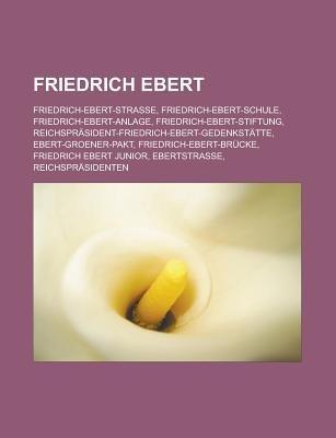 Friedrich Ebert - Friedrich-Ebert-Strasse, Friedrich-Ebert-Schule, Friedrich-Ebert-Anlage, Friedrich-Ebert-Stiftung,...