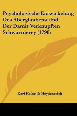 Psychologische Entwickelung Des Aberglaubens Und Der Damit Verknupften Schwarmerey (1798) (English, German, Paperback): Karl...
