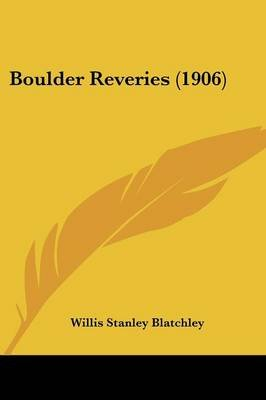 Boulder Reveries (1906) (Paperback): Willis Stanley Blatchley