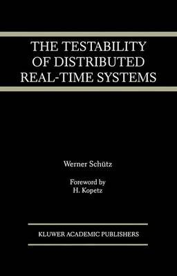 The Testability of Distributed Real-Time Systems (Electronic book text): Werner Schutz, H. Kopetz
