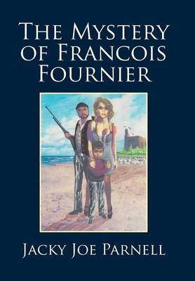 The Mystery of Francois Fournier (Hardcover): Jacky Joe Parnell