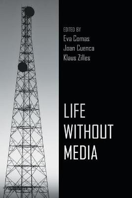 Life Without Media (Paperback, 1st New edition): Eva Comas, Joan Cuenca, Klaus Zilles