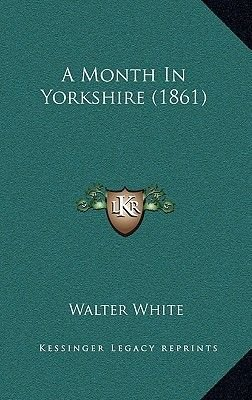 A Month in Yorkshire (1861) (Hardcover): Walter White
