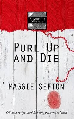 Purl Up and Die - A Knitting Mystery (Large print, Hardcover, large type edition): Maggie Sefton