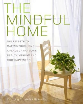 The Mindful Home - The Secrets to Making Your Home a Place of Harmony, Beauty, Wisdom and True Happiness (Electronic book...