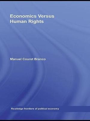 Economics Versus Human Rights (Electronic book text): Manuel Couret Branco