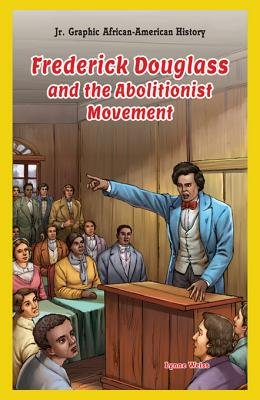 Frederick Douglass and the Abolitionist Movement (Electronic book text): Lynne Weiss
