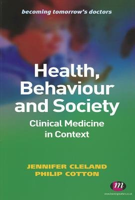 Health, Behaviour and Society: Clinical Medicine in Context (Paperback): Jennifer Cleland, Philip Cotton