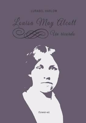 Louisa May Alcott. Un Ricordo (Italian, Paperback): Lurabel Harlow