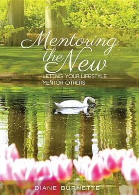Mentoring the New - Letting Your Lifestyle Mentor Others (Electronic book text): Diane Burnette