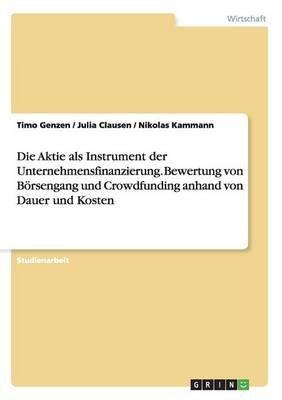 Die Aktie ALS Instrument Der Unternehmensfinanzierung. Bewertung Von Borsengang Und Crowdfunding Anhand Von Dauer Und Kosten...