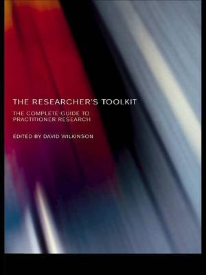 The Researcher's Toolkit - The Complete Guide to Practitioner Research (Hardcover): David Wilkinson