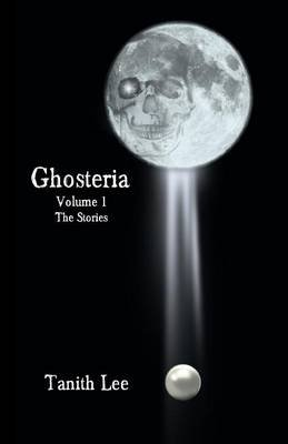 Ghosteria: The Stories, Volume 1 (Paperback): Tanith Lee