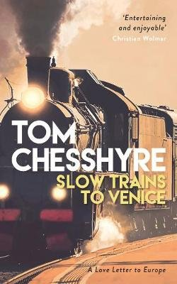 Slow Trains to Venice - A Love Letter to Europe (Hardcover): Tom Chesshyre