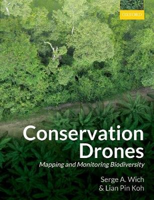 Conservation Drones - Mapping and Monitoring Biodiversity (Hardcover): Serge A. Wich, Lian Pin Koh