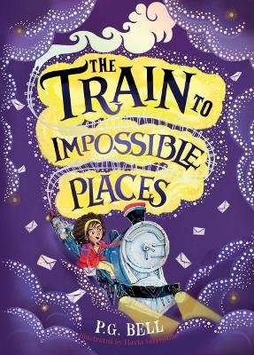 The Train to Impossible Places (Hardcover): P. G. Bell