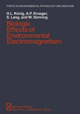 Biologic Effects of Environmental Electromagnetism (Paperback, Softcover reprint of the original 1st ed. 1981): H. L. Konig, A....