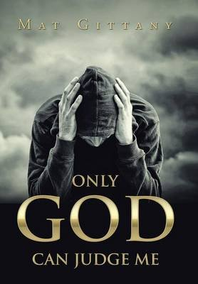 Only God Can Judge Me (Hardcover): Mat Gittany