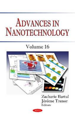 Advances in Nanotechnology, Volume 16 (Hardcover): Zacharie Bartul, Jerome Trenor