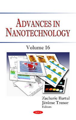 Advances in Nanotechnology - Volume 16 (Hardcover): Zacharie Bartul, Jerome Trenor