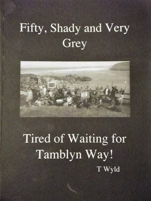 Fifty, Shady and Very Grey - Tired of Waiting for Tamblyn Way! (Paperback): Tony Wyld