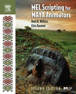 Mel Scripting for Maya Animators (Electronic book text, 2nd ed.): Mark R. Wilkins, Chris Kazmier